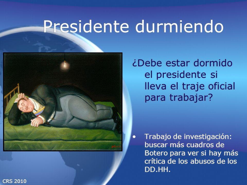 CRS 2010 Presidente durmiendo ¿Debe estar dormido el presidente si lleva el traje oficial para trabajar? Trabajo de investigación: buscar más cuadros