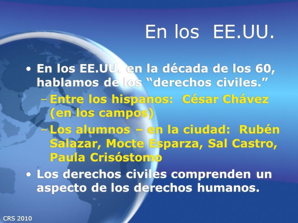 CRS 2010 En los EE.UU. En los EE.UU. en la década de los 60, hablamos de los derechos civiles. –Entre los hispanos: César Chávez (en los campos) –Los