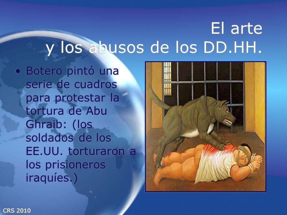CRS 2010 El arte y los abusos de los DD.HH. Botero pintó una serie de cuadros para protestar la tortura de Abu Ghraib: (los soldados de los EE.UU. tor