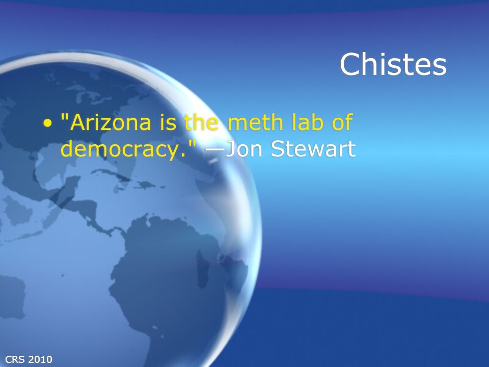 CRS 2010 Chistes Arizona is the meth lab of democracy. Jon Stewart