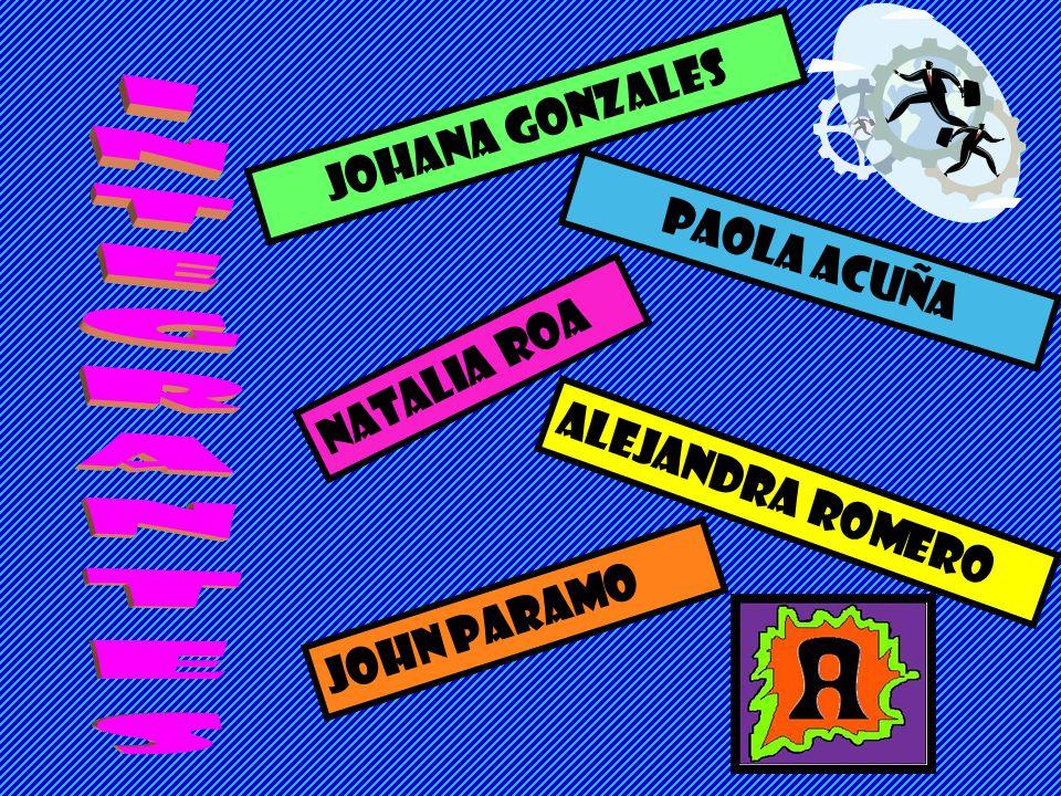 JOHANA GONZALES PAOLA ACUÑA JOHN PARAMO ALEJANDRA ROMERO NATALIA ROA