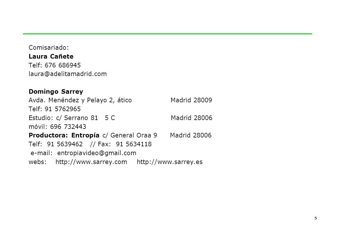 5 Comisariado: Laura Cañete Telf: 676 686945 laura@adelitamadrid.com Domingo Sarrey Avda.
