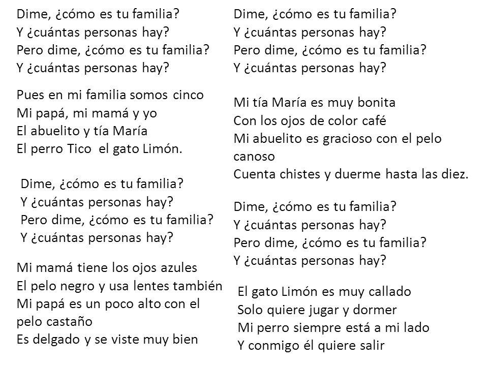 Dime, ¿cómo es tu familia? Y ¿cuántas personas hay? Pero dime, ¿cómo es tu familia? Y ¿cuántas personas hay? Pues en mi familia somos cinco Mi papá, m