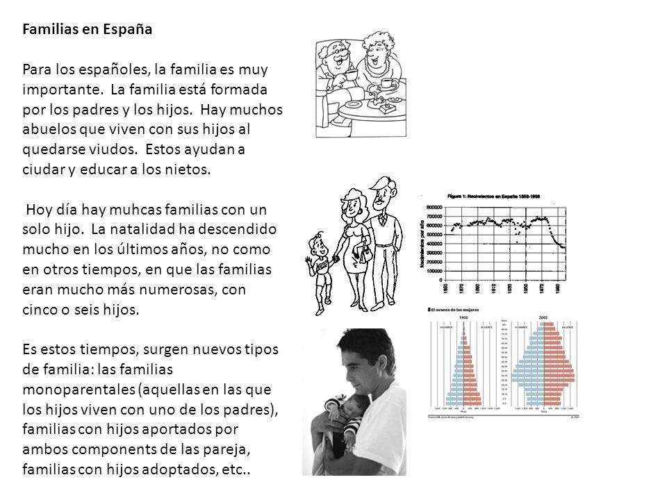 Familias en España Para los españoles, la familia es muy importante. La familia está formada por los padres y los hijos. Hay muchos abuelos que viven