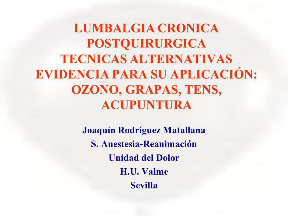 LUMBALGIA CRONICA POSTQUIRURGICA TECNICAS ALTERNATIVAS EVIDENCIA PARA SU APLICACIÓN: OZONO, GRAPAS, TENS, ACUPUNTURA Joaquín Rodríguez Matallana S. An