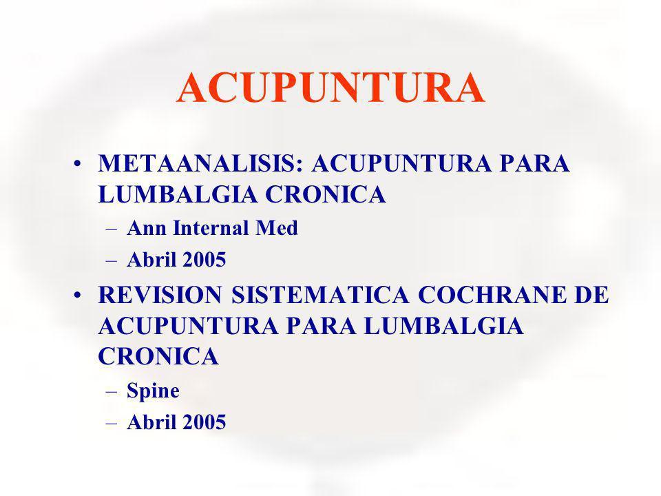 ACUPUNTURA METAANALISIS: ACUPUNTURA PARA LUMBALGIA CRONICA –Ann Internal Med –Abril 2005 REVISION SISTEMATICA COCHRANE DE ACUPUNTURA PARA LUMBALGIA CR