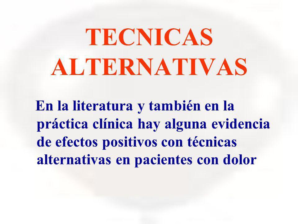 TECNICAS ALTERNATIVAS En la literatura y también en la práctica clínica hay alguna evidencia de efectos positivos con técnicas alternativas en pacient