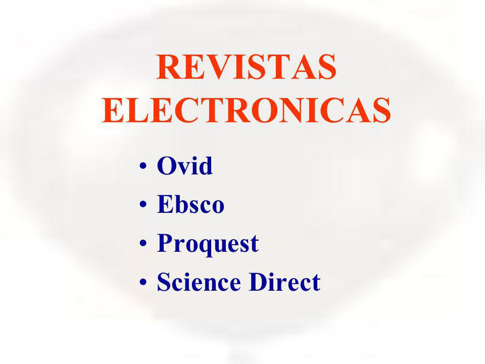 REVISTAS ELECTRONICAS Ovid Ebsco Proquest Science Direct