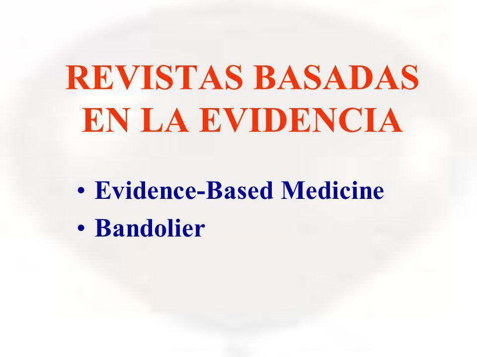 REVISTAS BASADAS EN LA EVIDENCIA Evidence-Based Medicine Bandolier