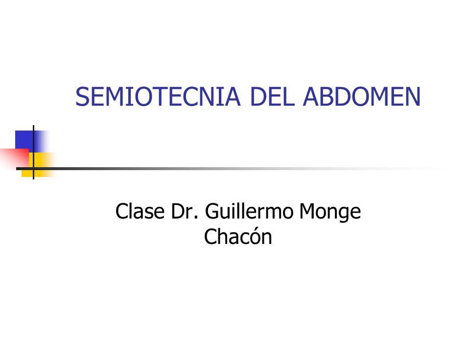 SEMIOTECNIA DEL ABDOMEN Clase Dr. Guillermo Monge Chacón