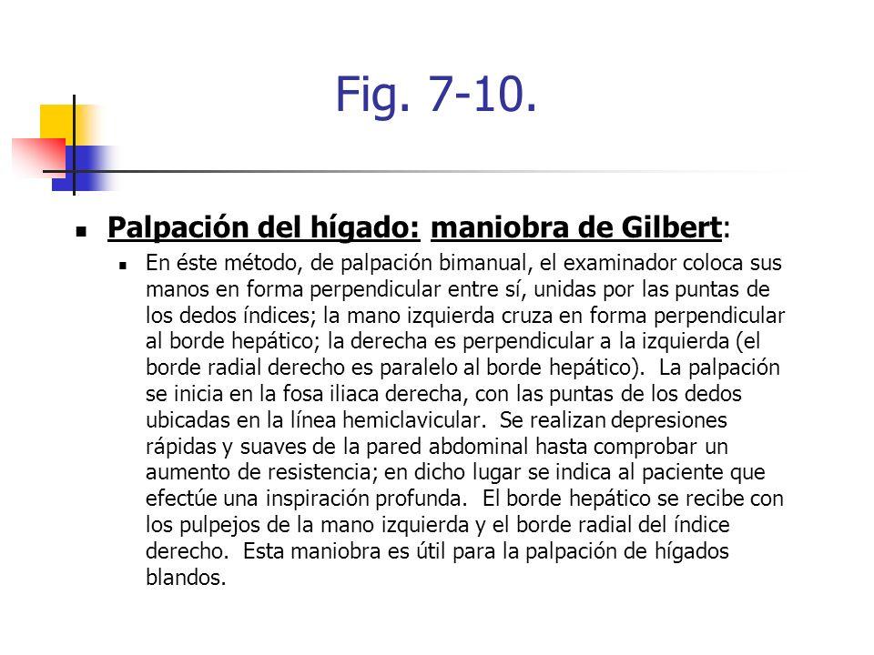 Fig. 7-10. Palpación del hígado: maniobra de Gilbert: En éste método, de palpación bimanual, el examinador coloca sus manos en forma perpendicular ent