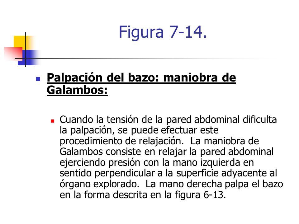 Figura 7-14. Palpación del bazo: maniobra de Galambos: Cuando la tensión de la pared abdominal dificulta la palpación, se puede efectuar este procedim
