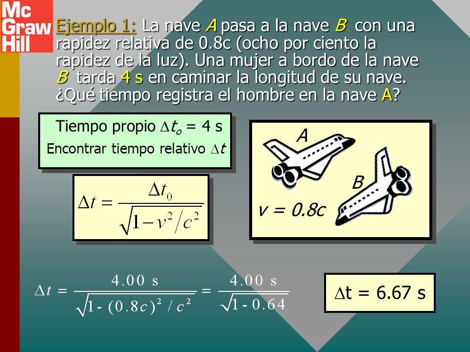 Tiempo propio La clave para aplicar la ecuación de dilatación del tiempo es distinguir claramente entre tiempo propio t o y tiempo relativo t. Observe