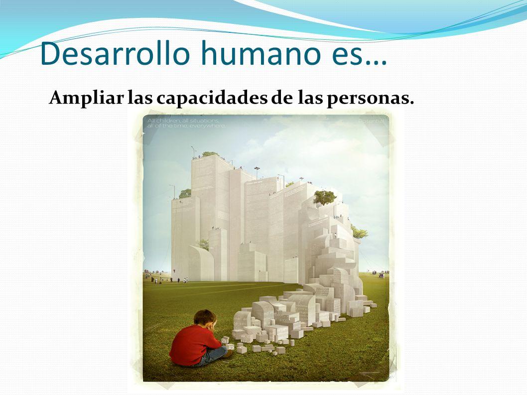Desarrollo Humano significa … Remover los obstáculos para que una persona puede realizarse.