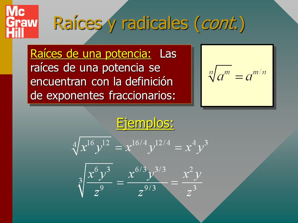 Raíces y radicales Raíces de un producto: La n- ésima raíz de un producto es igual al producto de las n- ésimas raíces de cada factor. Ejemplo: