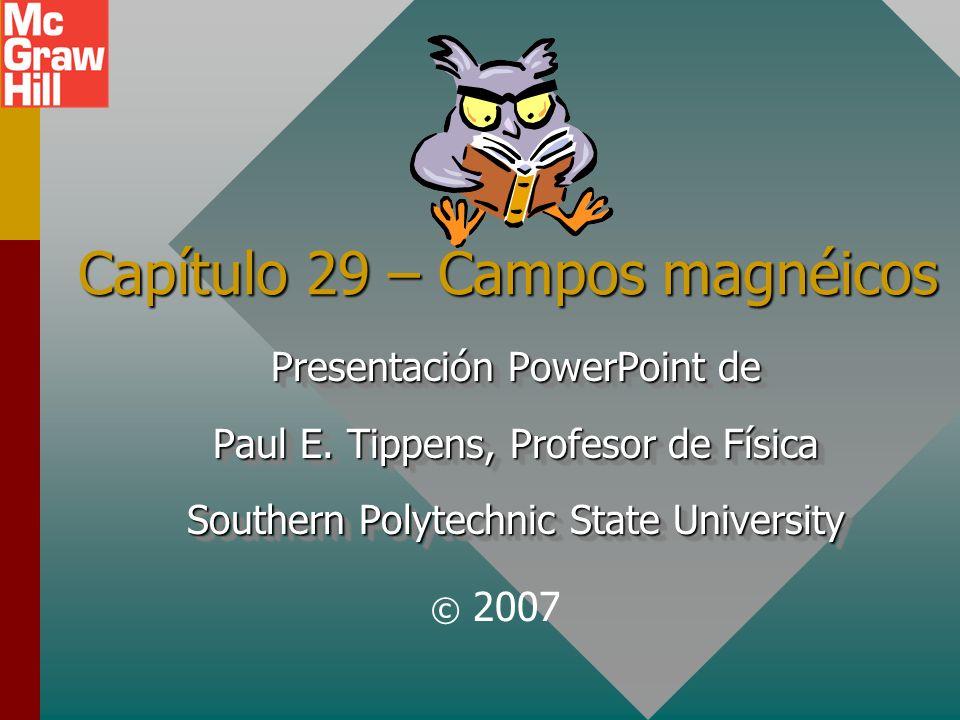 Capítulo 29 – Campos magnéicos Presentación PowerPoint de Paul E.