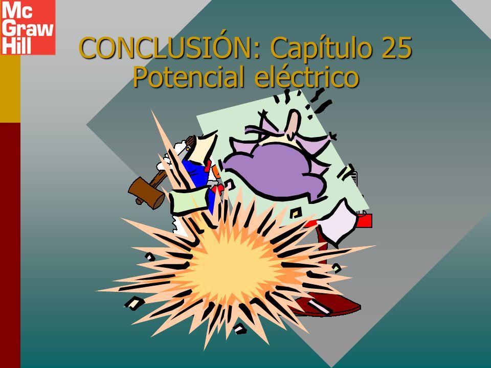 Resumen de fórmulas Trabajo AB = q(V A – V B ) Trabajo POR el campo E Energía potencial eléctrica y potencial Potencial eléctrico cerca de múltiples c