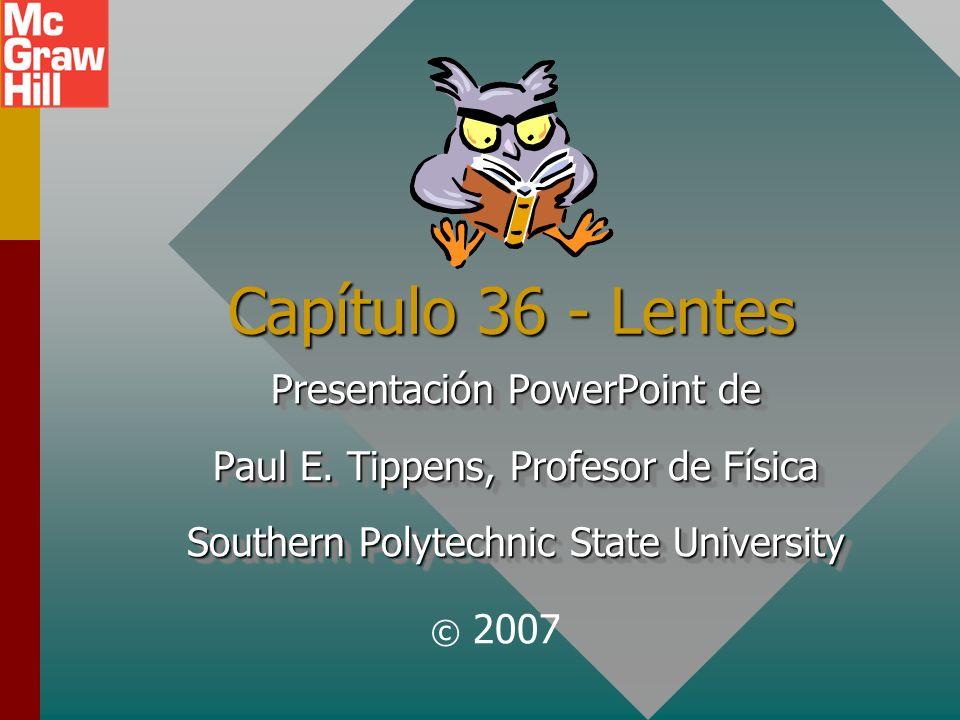 Ejemplo 3 (Cont.) Una lupa consta de una lente convergente con distancia focal de 25 cm.