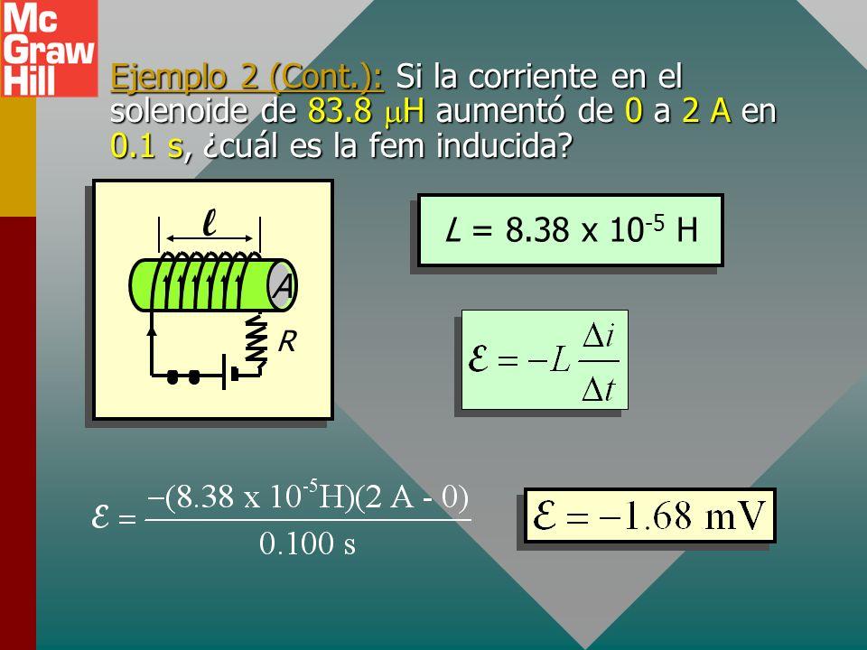 Ejemplo 2: Un solenoide de 0.002 m 2 de área y 30 cm de longitud tiene 100 vueltas. Si la corriente aumenta de 0 a 2 A en 0.1 s, ¿cuál es la inductanc