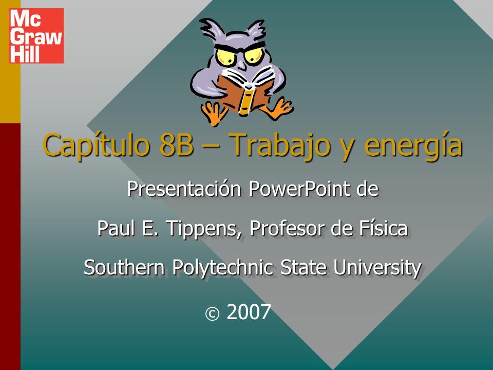Capítulo 8B – Trabajo y energía Presentación PowerPoint de Paul E.