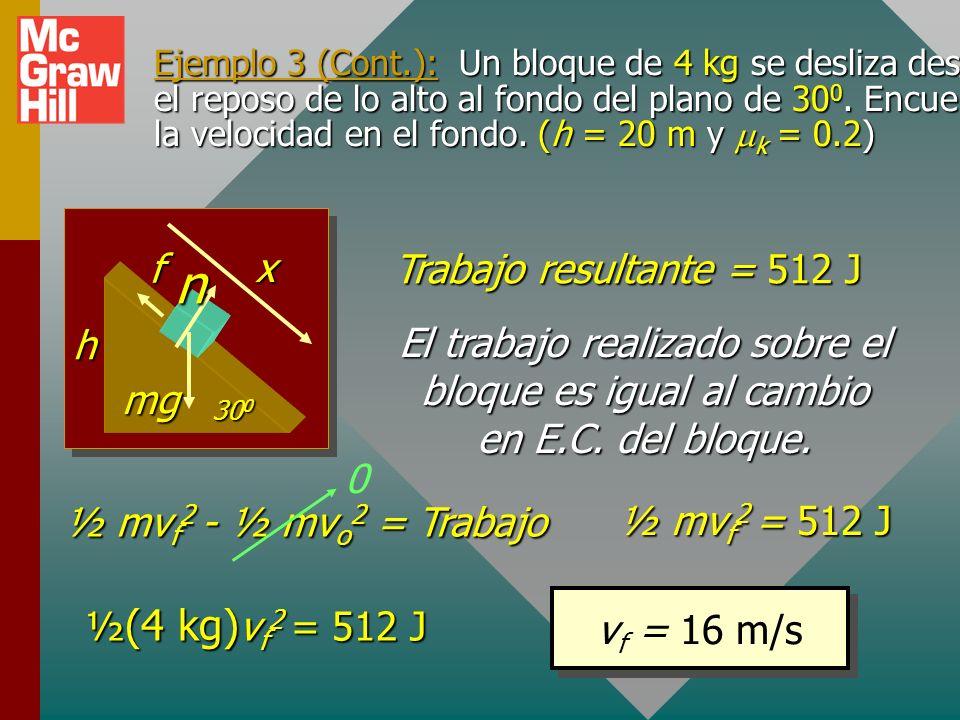 Ejemplo 3 (Cont.): El trabajo resultante sobre el bloque de 4 kg. (x = 40 m y F R = 12.8 N) (Trabajo) R = F R x FRFRFRFR 30 0 x Trabajo neto = (12.8 N