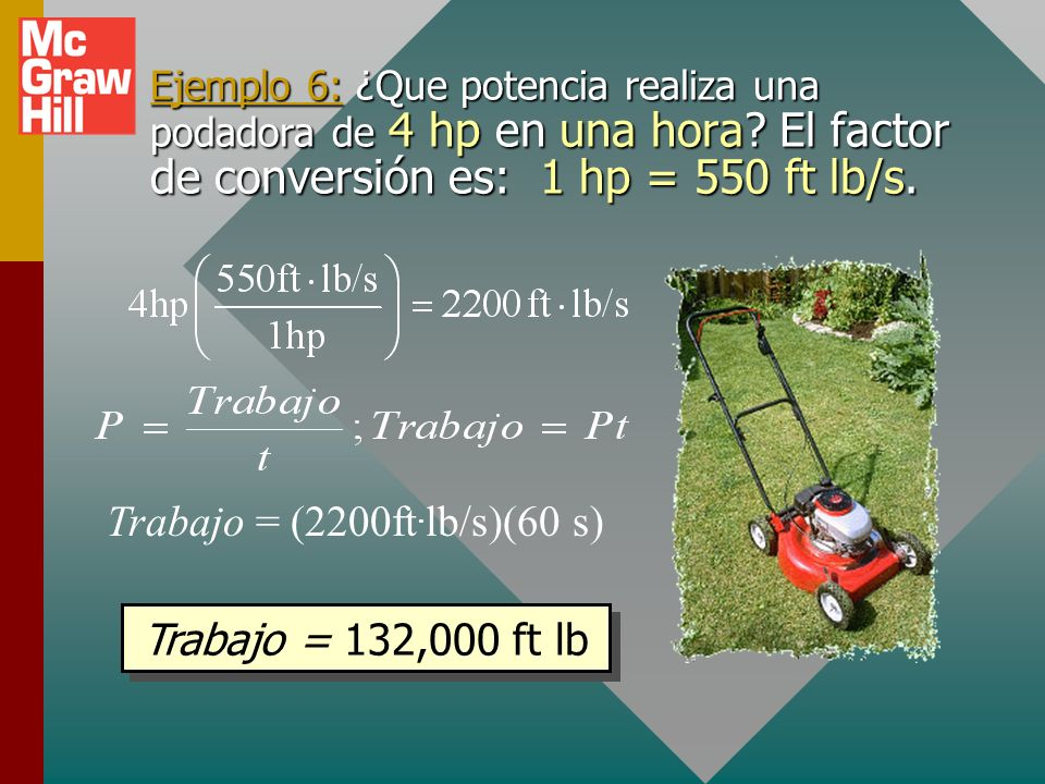 Ejemplo 5: ¿Qué potencia se requiere para elevar un elevador de 900 kg con una rapidez constante de 4 m/s? v = 4 m/s P = (900 kg)(9.8 m/s 2 )(4 m/s) P