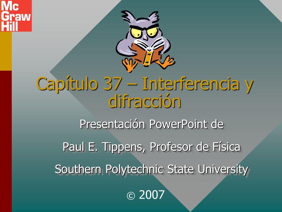 Capítulo 37 – Interferencia y difracción Presentación PowerPoint de Paul E.