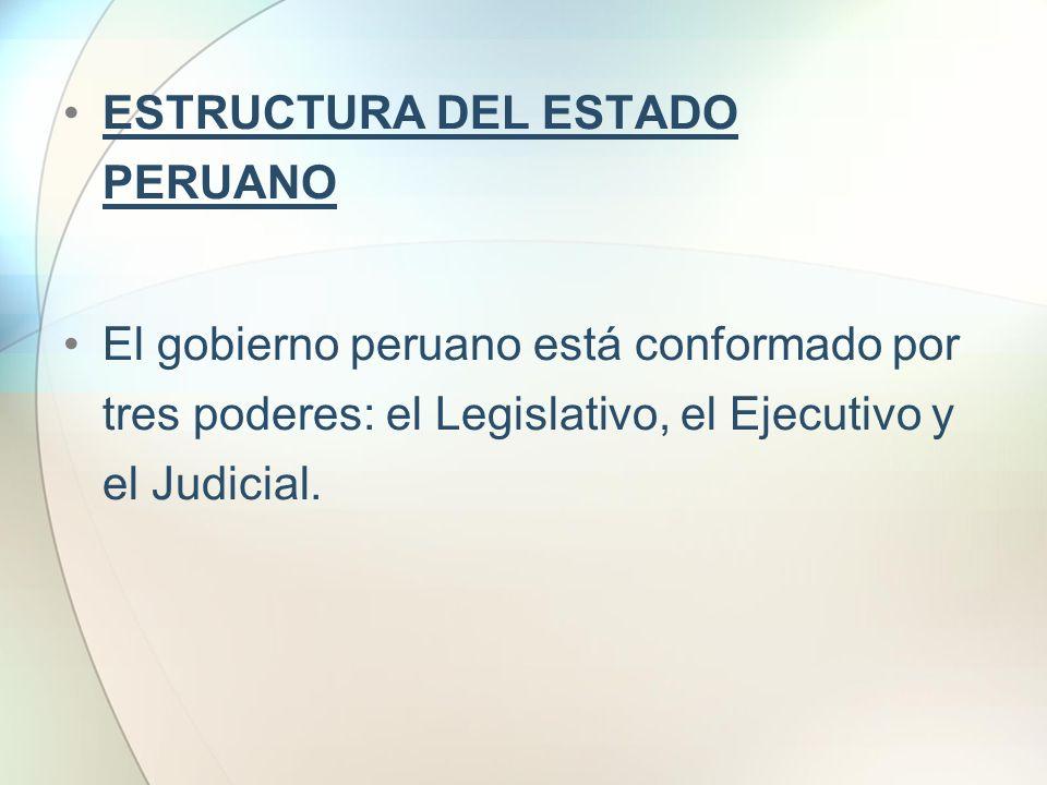 ESTRUCTURA DEL ESTADO PERUANO El gobierno peruano está conformado por tres poderes: el Legislativo, el Ejecutivo y el Judicial.