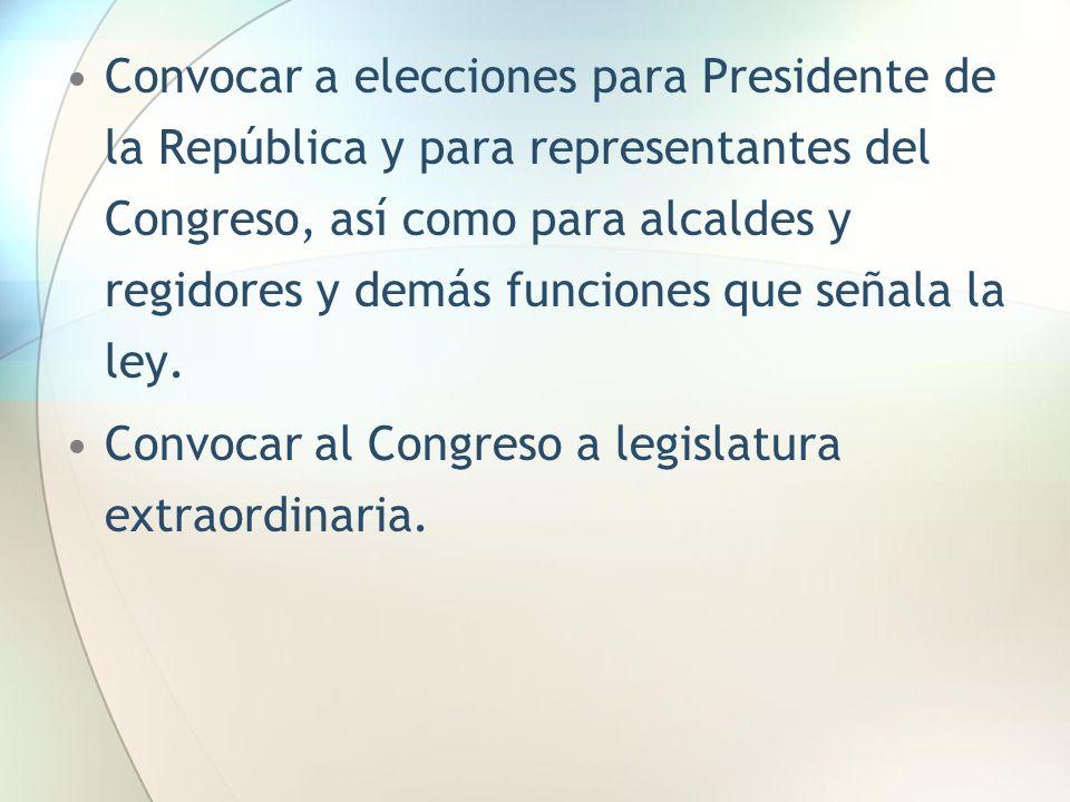 Convocar a elecciones para Presidente de la República y para representantes del Congreso, así como para alcaldes y regidores y demás funciones que señ