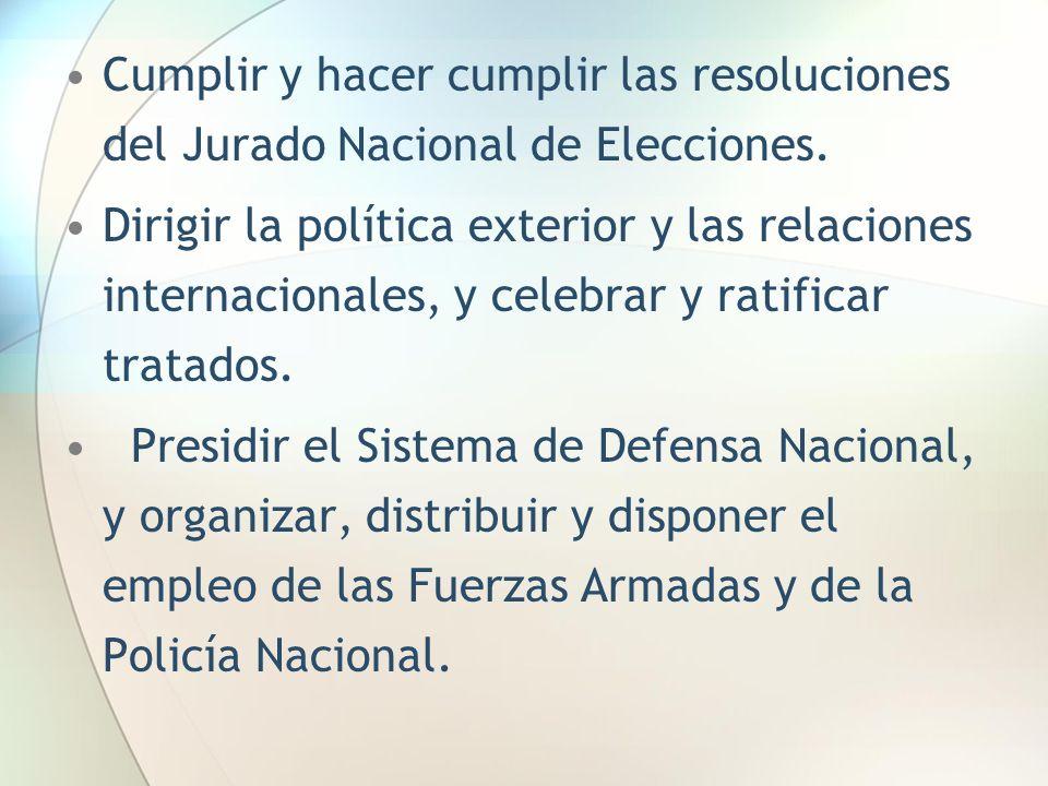Cumplir y hacer cumplir las resoluciones del Jurado Nacional de Elecciones. Dirigir la política exterior y las relaciones internacionales, y celebrar