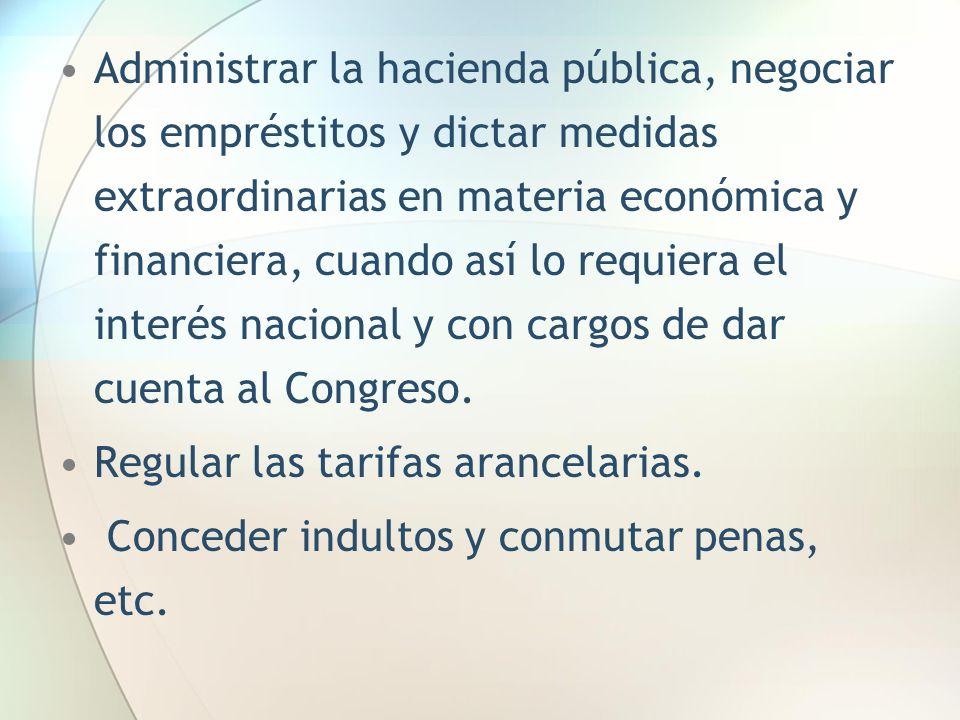 Administrar la hacienda pública, negociar los empréstitos y dictar medidas extraordinarias en materia económica y financiera, cuando así lo requiera e