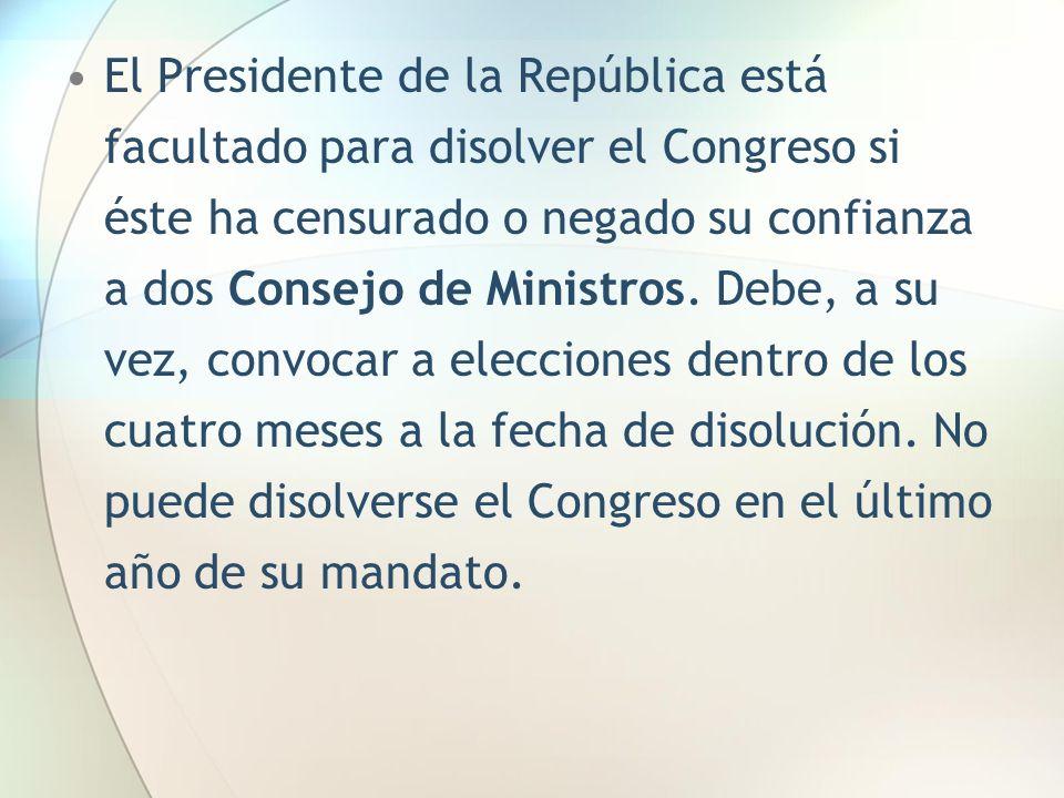 El Presidente de la República está facultado para disolver el Congreso si éste ha censurado o negado su confianza a dos Consejo de Ministros. Debe, a