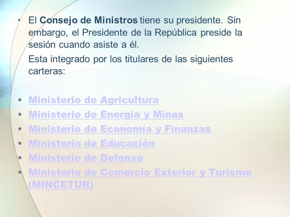 El Consejo de Ministros tiene su presidente. Sin embargo, el Presidente de la República preside la sesión cuando asiste a él. Esta integrado por los t