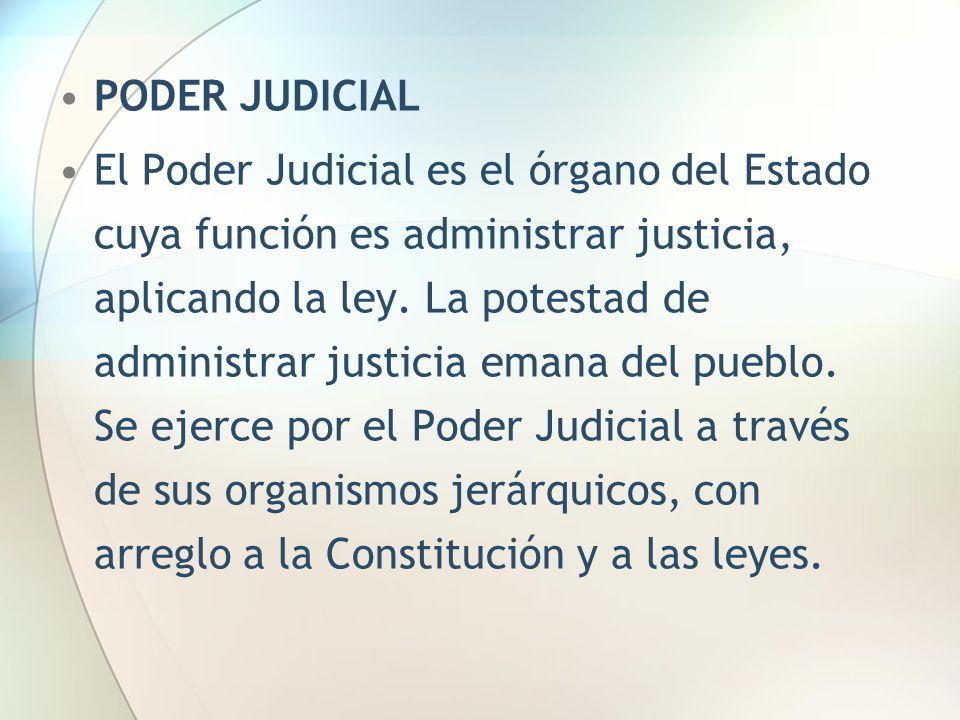 PODER JUDICIAL El Poder Judicial es el órgano del Estado cuya función es administrar justicia, aplicando la ley. La potestad de administrar justicia e