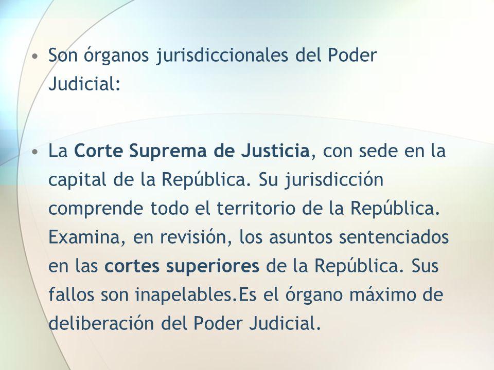 Son órganos jurisdiccionales del Poder Judicial: La Corte Suprema de Justicia, con sede en la capital de la República. Su jurisdicción comprende todo