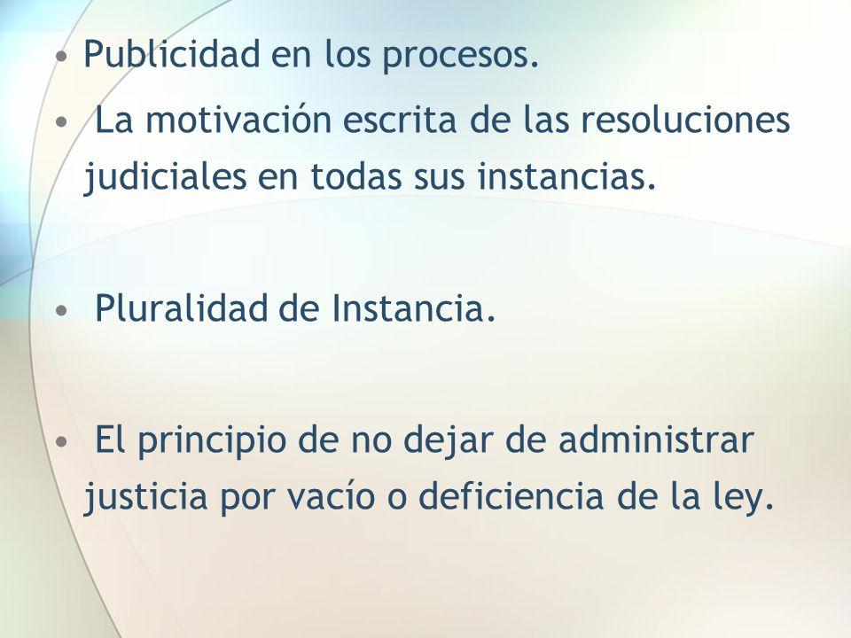 Publicidad en los procesos. La motivación escrita de las resoluciones judiciales en todas sus instancias. Pluralidad de Instancia. El principio de no