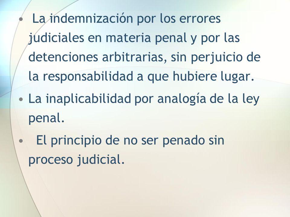 La indemnización por los errores judiciales en materia penal y por las detenciones arbitrarias, sin perjuicio de la responsabilidad a que hubiere luga