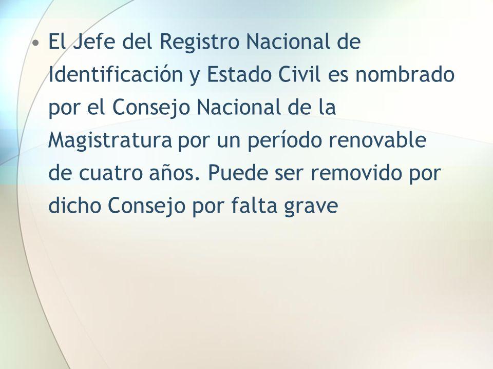 El Jefe del Registro Nacional de Identificación y Estado Civil es nombrado por el Consejo Nacional de la Magistratura por un período renovable de cuat