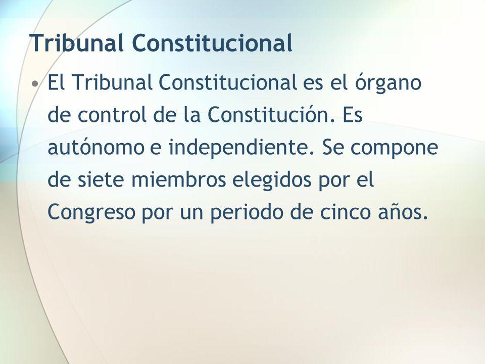 Tribunal Constitucional El Tribunal Constitucional es el órgano de control de la Constitución. Es autónomo e independiente. Se compone de siete miembr