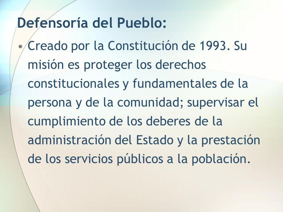 Defensoría del Pueblo: Creado por la Constitución de 1993. Su misión es proteger los derechos constitucionales y fundamentales de la persona y de la c
