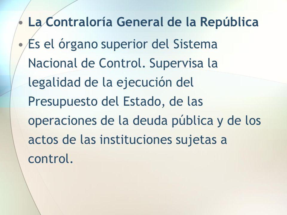 La Contraloría General de la República Es el órgano superior del Sistema Nacional de Control. Supervisa la legalidad de la ejecución del Presupuesto d