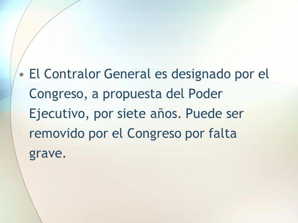 El Contralor General es designado por el Congreso, a propuesta del Poder Ejecutivo, por siete años. Puede ser removido por el Congreso por falta grave