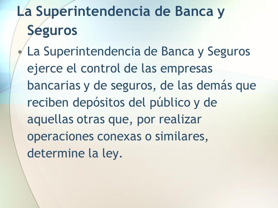 La Superintendencia de Banca y Seguros La Superintendencia de Banca y Seguros ejerce el control de las empresas bancarias y de seguros, de las demás q