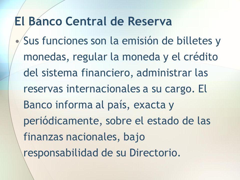 El Banco Central de Reserva Sus funciones son la emisión de billetes y monedas, regular la moneda y el crédito del sistema financiero, administrar las