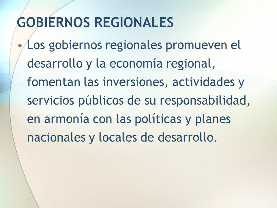 GOBIERNOS REGIONALES Los gobiernos regionales promueven el desarrollo y la economía regional, fomentan las inversiones, actividades y servicios públic