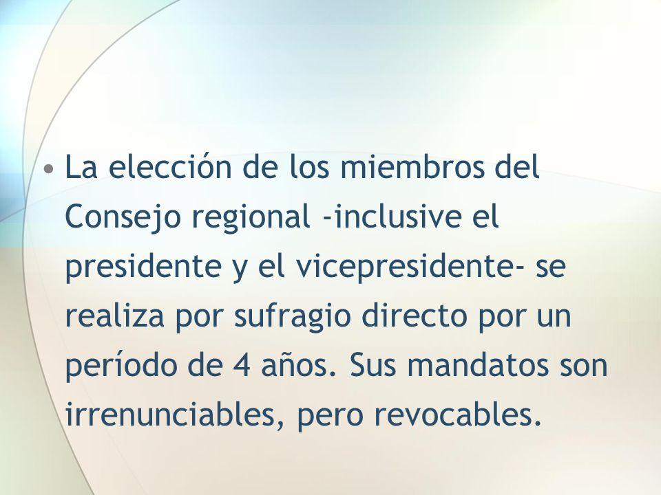 La elección de los miembros del Consejo regional -inclusive el presidente y el vicepresidente- se realiza por sufragio directo por un período de 4 año