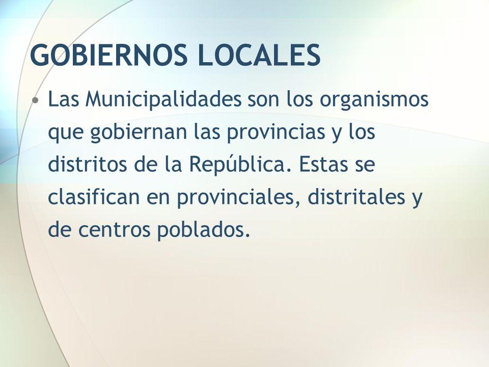 GOBIERNOS LOCALES Las Municipalidades son los organismos que gobiernan las provincias y los distritos de la República. Estas se clasifican en provinci