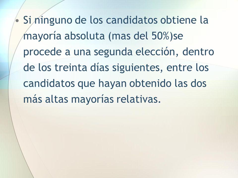 Si ninguno de los candidatos obtiene la mayoría absoluta (mas del 50%)se procede a una segunda elección, dentro de los treinta días siguientes, entre