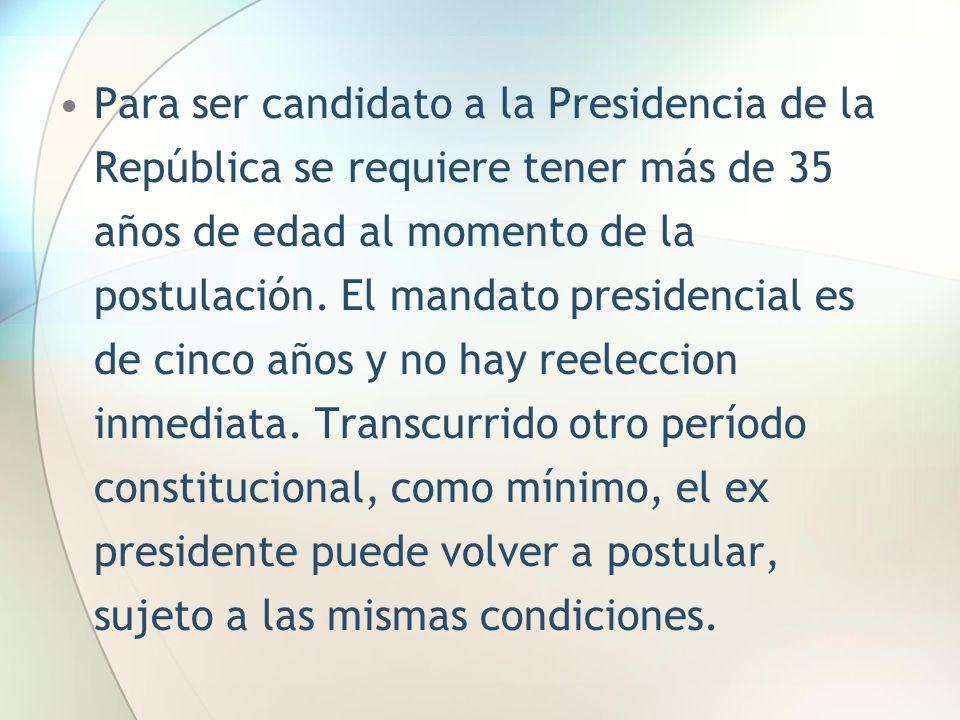 Para ser candidato a la Presidencia de la República se requiere tener más de 35 años de edad al momento de la postulación. El mandato presidencial es
