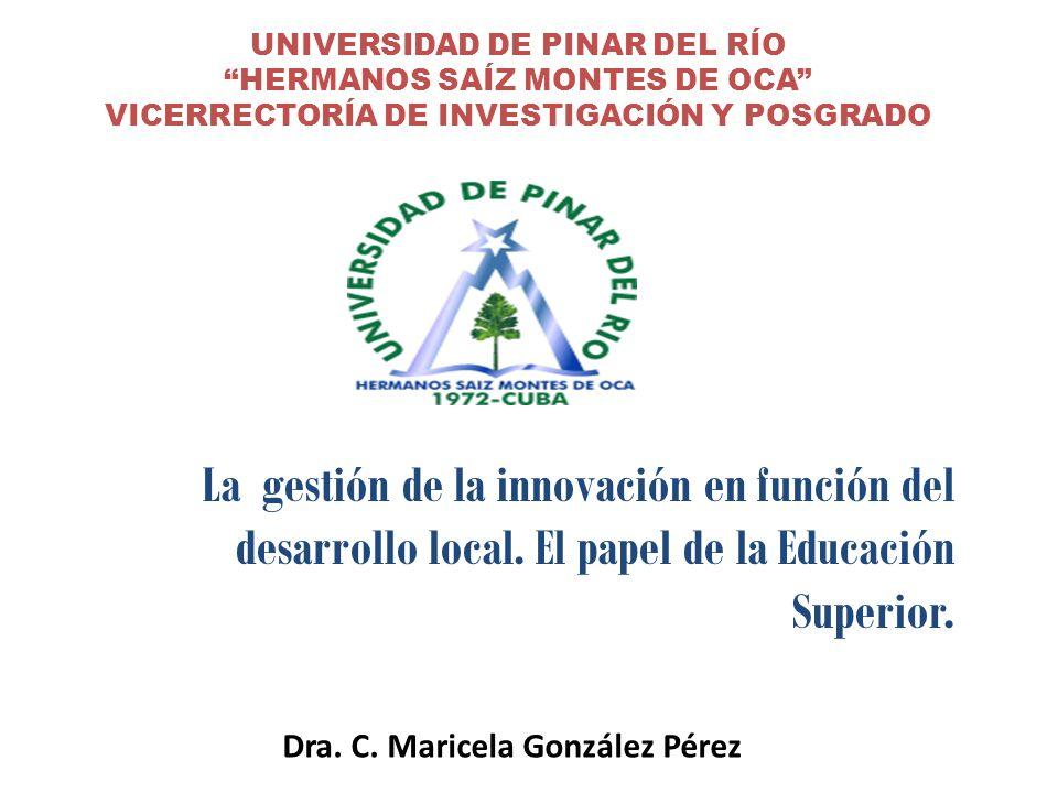 UNIVERSIDAD DE PINAR DEL RÍO HERMANOS SAÍZ MONTES DE OCA VICERRECTORÍA DE INVESTIGACIÓN Y POSGRADO La gestión de la innovación en función del desarrol